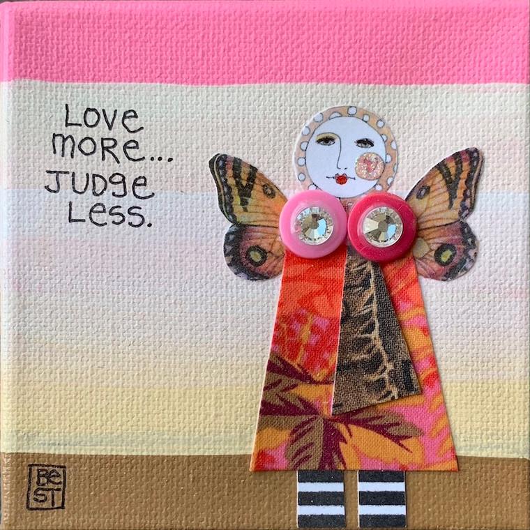 Love more ...judge less    4 x 4 canvas