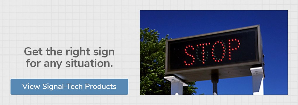 Get the right sign for any situation. View our offering of Signal-Tech LED signs.