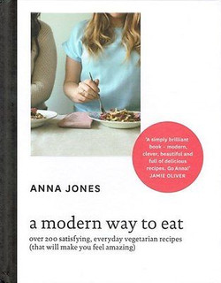 A Modern Way To Eat by Anna Jones and a foreword by Jamie Oliver (Hardback)