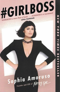 #Girlboss by Sophia Amoruso (Founder and CEO of Nasty Gal)