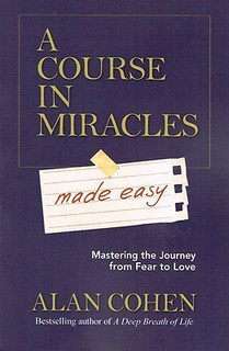 A Course In Miracles Made Easy by Alan Cohen