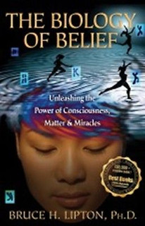 The Biology of Belief by Bruce Lipton 10th Anniversary Edition