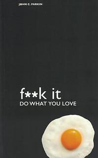 F**k It Do What You Love by John C. Parkin