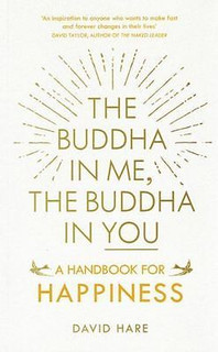 The Buddha In Me, The Buddha In You - A Handbook For Happiness by David Hare