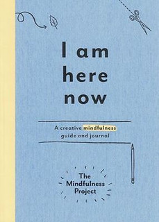 I Am Here Now A Creative Mindfulness Guide & Journal by The Mindfulness Project