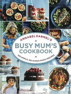 Annabel Karmel's Busy Mum's Cookbook - 100 Simple, Delicious Family Recipes