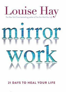 Mirror Work by Louise Hay - 21 Days to Heal Your Life