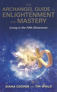 The Archangel Guide to Enlightenment and Mastery by Diana Cooper & Tim Whild