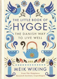 The Little Book of Hygge - The Danish Way to Live Well by Meik Wiking (Hardback)