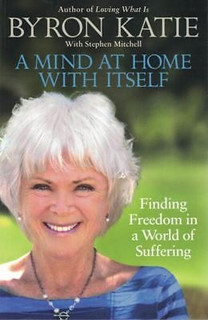 A Mind At Home With Itself by Byron Katie
