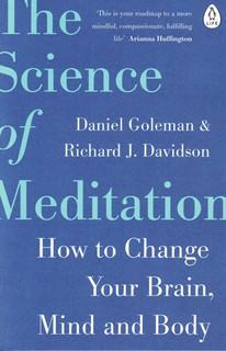 The Science of Meditation by Daniel Goleman & Richard J. Davidson