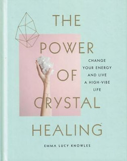 The Power of Crystal Healing by Emma Lucy Knowles (Hardback)