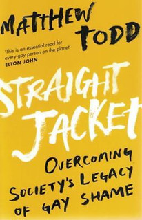 Straight Jacket - Overcoming Society's Legacy of Gay Shame by Matthew Todd (NEW)