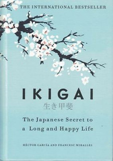 Ikigai - The Japanese Secret to A Long and Happy Life by Hector Garcia (HB)