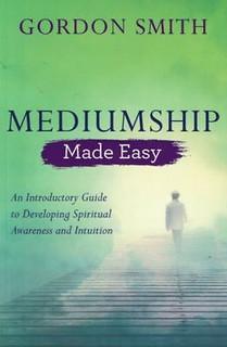 Mediumship Made Easy by Gordon Smith NEW