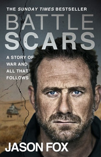 Battle Scars - A Story of War and All That Follows by Jason Fox