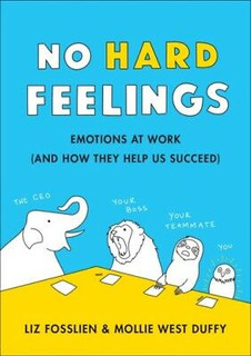No Hard Feelings - Emotions At Work by Liz Fosslien & Molly West Duffy