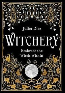 Witchery - Embrace The Witch Within by Juliet Diaz