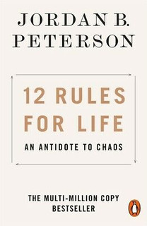 12 Rules for Life - An Antidote To Chaos by Jordan B. Peterson
