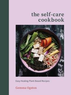 The Self-Care Cookbook by Gemma Ogston (NEW Hardback)