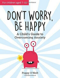 Don't Worry, Be Happy - A Guide to Overcoming Anxiety by Poppy O'Neill (NEW)