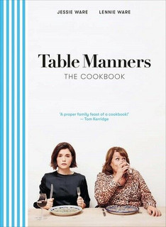 Table Manners The Cookbook by Jessie Ware & Lennie Ware (NEW Hardback)