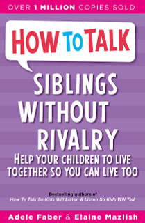 How To Talk: Siblings Without Rivalry by Adele Faber & Elaine Mazlish
