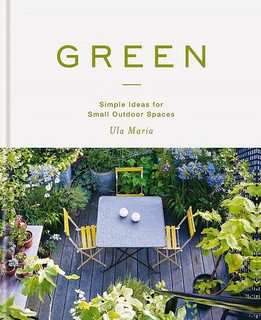 Green - Simple Ideas for Small Outdoor Spaces by Ula Maria (NEW Hardback)