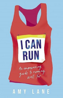 I Can Run - An Empowering Guide to Running Well Far by Amy Lane (NEW)