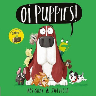 Oi Puppies! by Kes Gray & Jim Field (NEW)