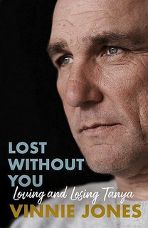 Lost Without You - Loving and Losing Tanya by Vinnie Jones (Hardback)