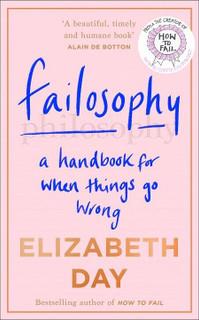Failosophy - A Handbook for When Things Go Wrong by Elizabeth Day (NEW Hardback)