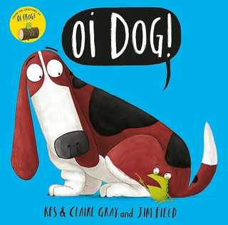 Oi Dog! by Kes & Claire Gray & Jim Field (NEW)