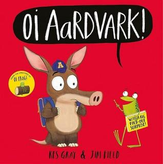 Oi Aardvark! by Kes Gray & Jim Field (NEW Hardback)