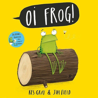 Oi Frog! by Kes Gray & Jim Field (NEW)