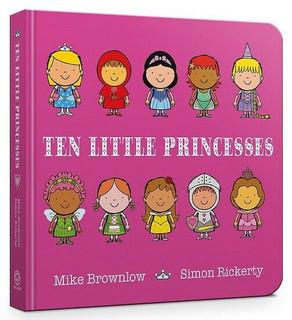 Ten Little Princesses by Mike Brownlow & Simon Rickerty (NEW Hardback)