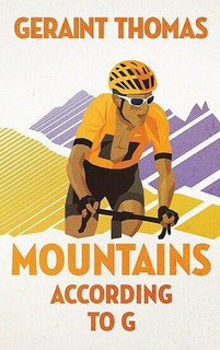 Mountains According To G by Geraint Thomas (Hardback)