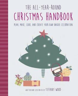 The All-Year-Round Christmas Handbook by Tiffany Wood (NEW Hardback)
