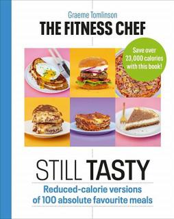 The Fitness Chef: Still Tasty by Graeme Tomlinson (NEW Hardback)