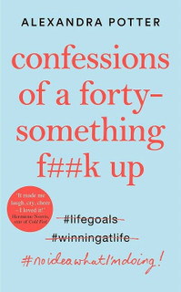Confessions of A Forty-Something F**k Up by Alexandra Potter (NEW Hardback)