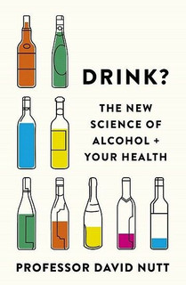 Drink?  The New Science of Alcohol + Your Health by Professor David Nutt (NEW)