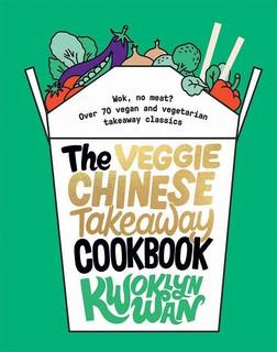 The Veggie Chinese Takeaway Cookbook by Kwoklyn Wan (Hardback)