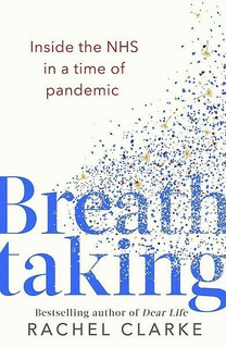 Breathtaking - Inside the NHS In A Time of Pandemic Rachel Clarke (Hardback)