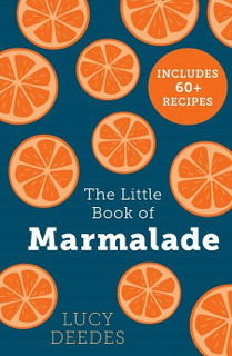 The Little Book of Marmalade Includes Over 60 Recipes Lucy Deedes (NEW Hardback)