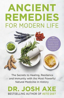 Ancient Remedies for Modern Life by Dr Josh Axe