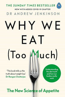 Why We Eat (Too Much) - The New Science of Appetite by Dr Andrew Jenkinson