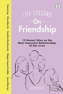 Life Lessons on Friendship by Stylist Magazine (Hardback)