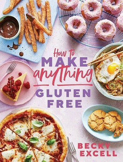 How to Make Anything Gluten Free by Becky Excell (Hardback)