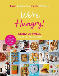 We're Hungry! Batch Cooking Your Family Will Love by Ciara Attwell (Hardback)