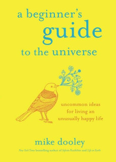 A Beginner's Guide to The Universe by Mike Dooley (NEW)
